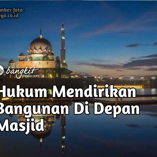Hukum Mendirikan Bangunan Di Depan Masjid